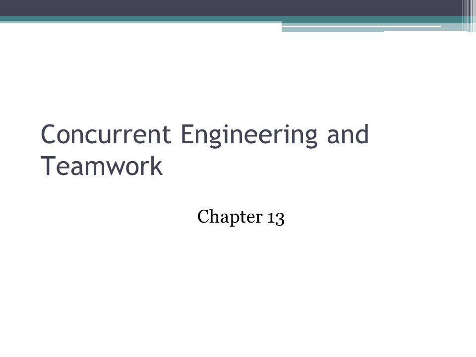 Concurrent Engineering and Teamwork Chapter 13