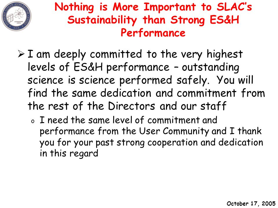 October 17, 2005 SLAC - Sept 15, 2004A hundred flowers in Beijing Nothing is More Important to SLAC's Sustainability than Strong ES&H Performance  I am deeply committed to the very highest levels of ES&H performance – outstanding science is science performed safely.