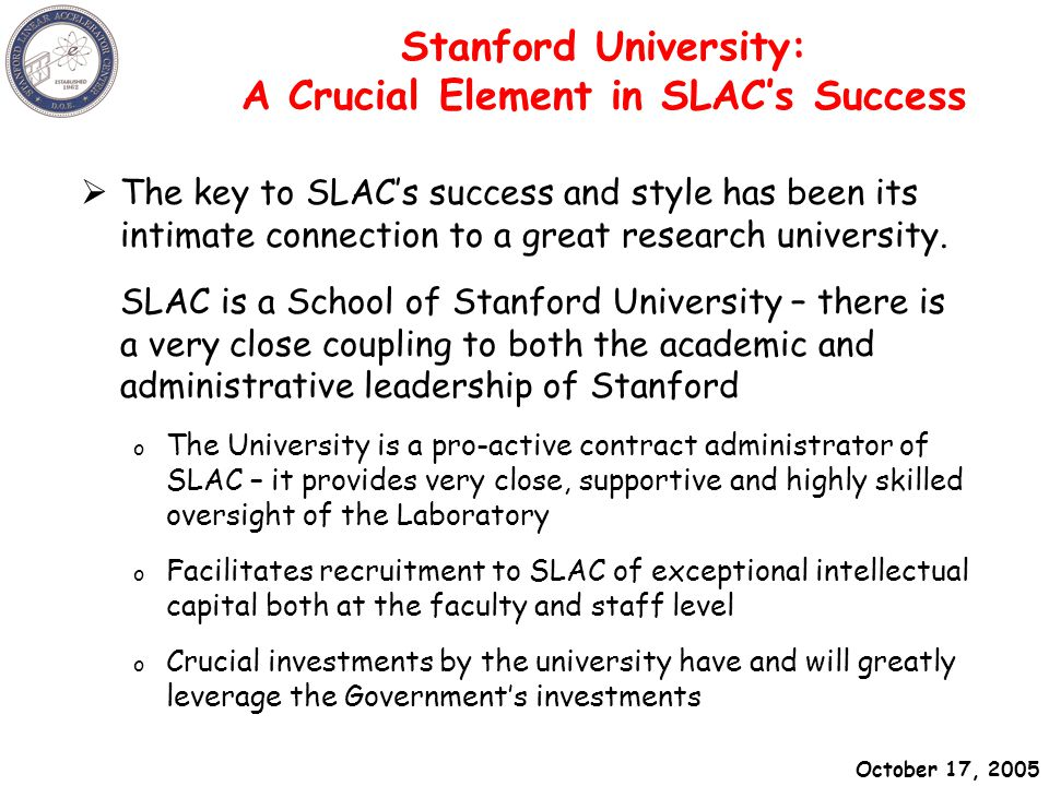 October 17, 2005 SLAC - Sept 15, 2004A hundred flowers in Beijing Stanford University: A Crucial Element in SLAC's Success  The key to SLAC's success and style has been its intimate connection to a great research university.