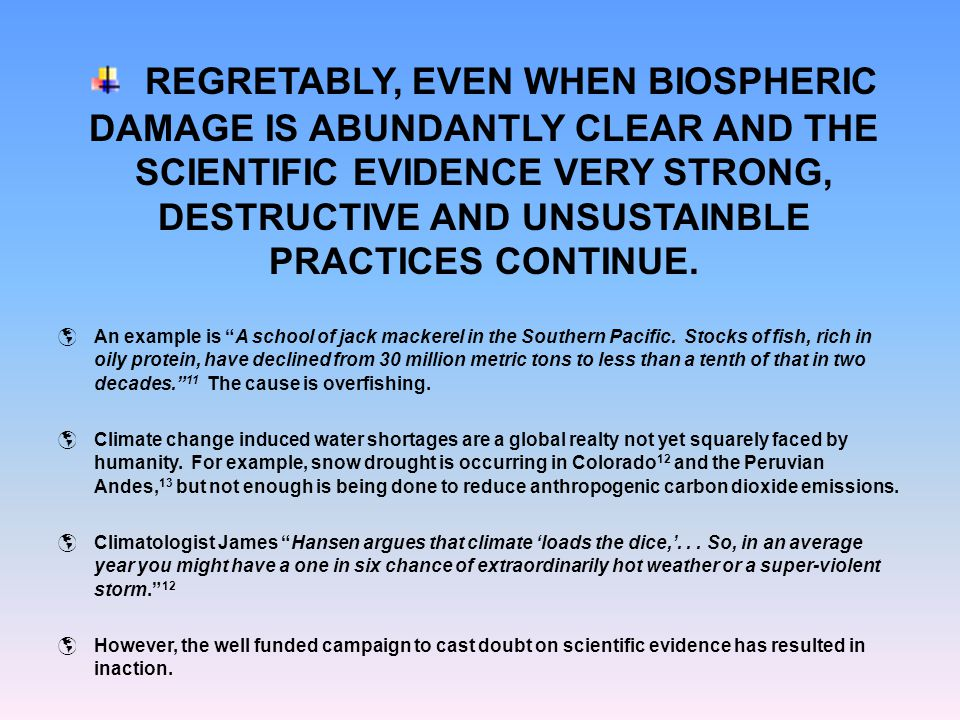 REGRETABLY, EVEN WHEN BIOSPHERIC DAMAGE IS ABUNDANTLY CLEAR AND THE SCIENTIFIC EVIDENCE VERY STRONG, DESTRUCTIVE AND UNSUSTAINBLE PRACTICES CONTINUE.