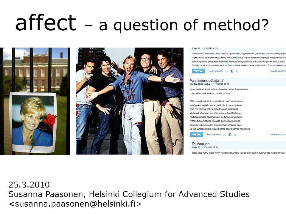 affect – a question of method 25.3.2010 Susanna Paasonen, Helsinki Collegium for Advanced Studies