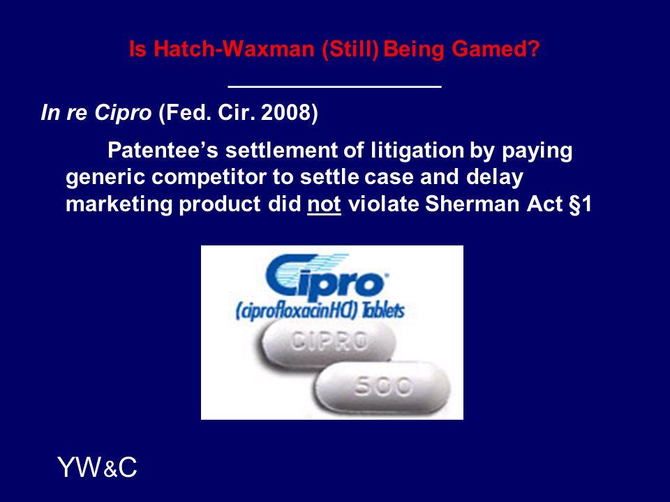 YW & C Is Hatch-Waxman (Still) Being Gamed.Hatch-Waxman Act (Pub.