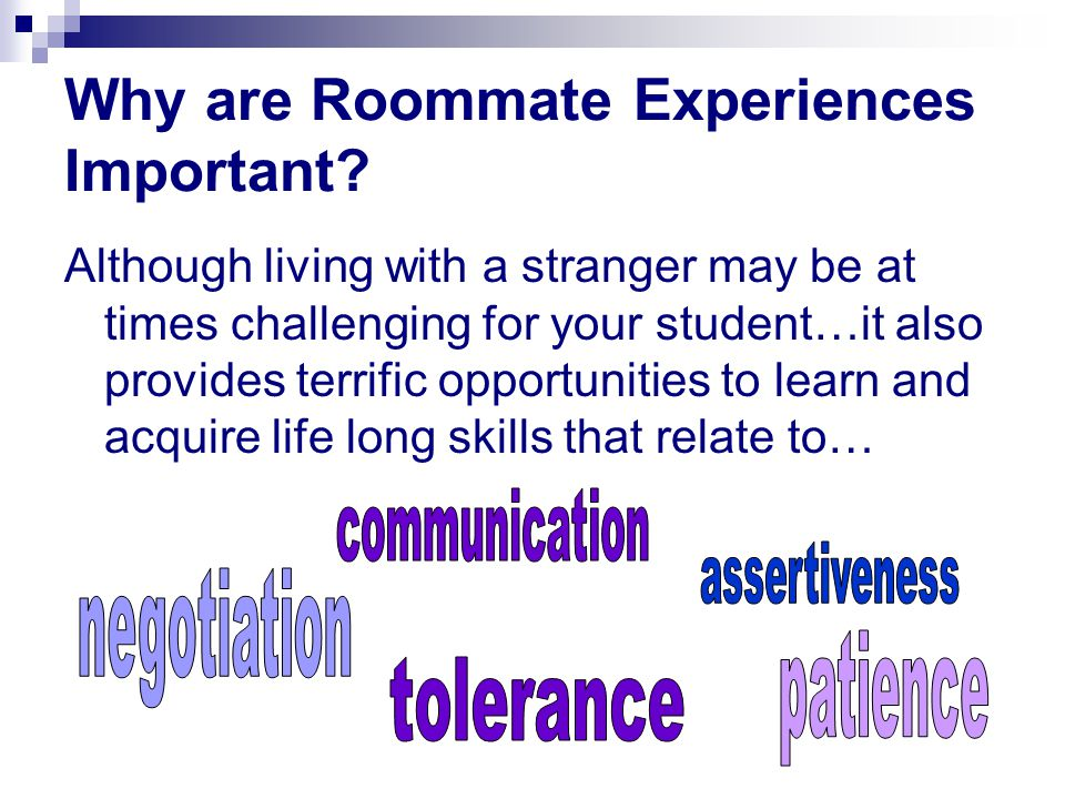 If your university has encouraged you to review this module prior to the start of the academic year, encourage your student to spend time getting to know their roommate over the summer through visits, e-mail, phone calls, and instant messaging.
