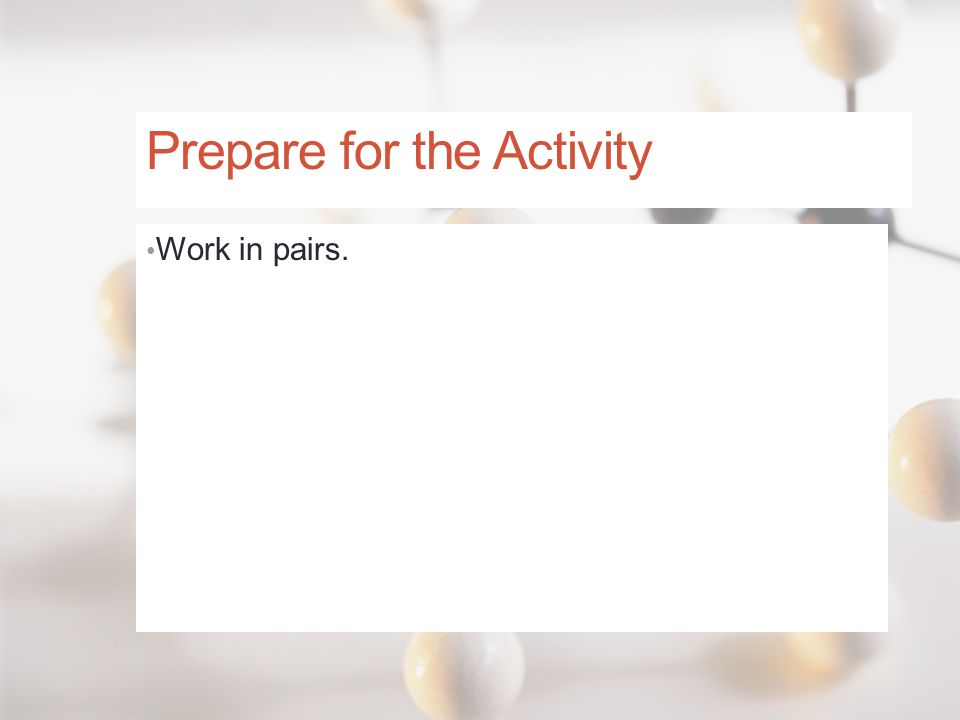 Prepare for the Activity Work in pairs.
