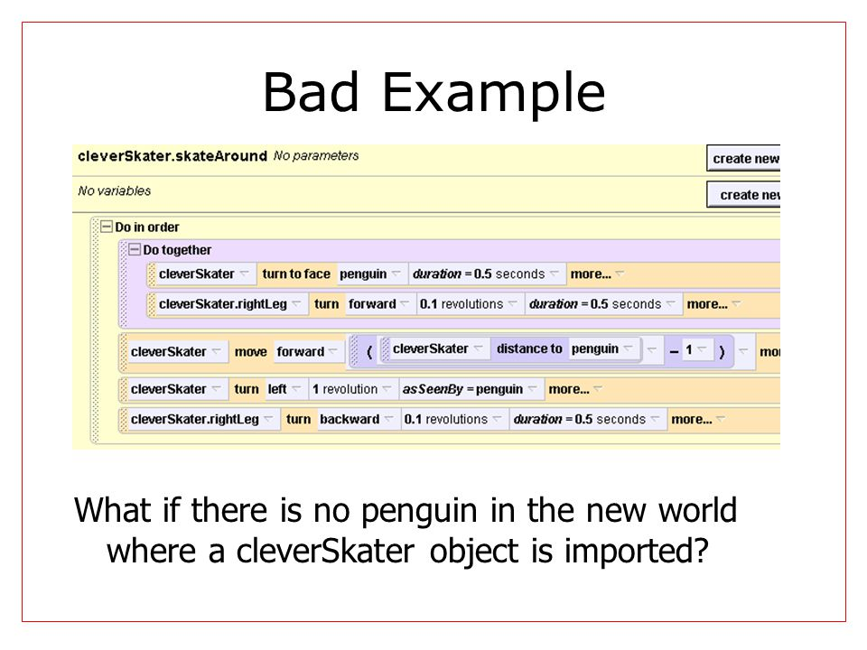 Bad Example What if there is no penguin in the new world where a cleverSkater object is imported