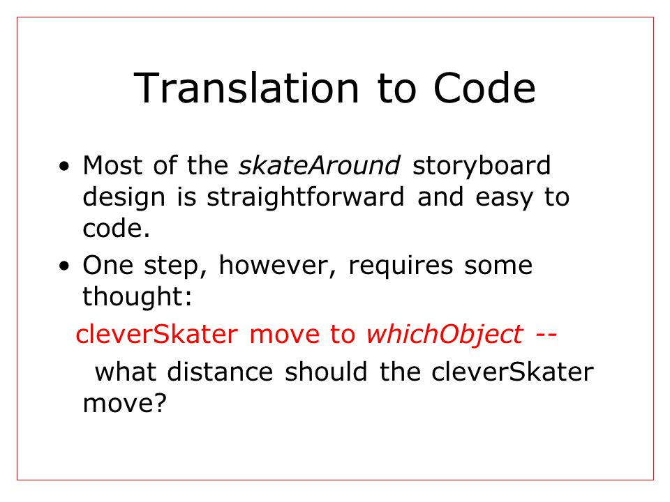 Translation to Code Most of the skateAround storyboard design is straightforward and easy to code. One step, however, requires some thought: cleverSka