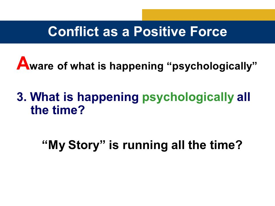 3. What is happening psychologically all the time.