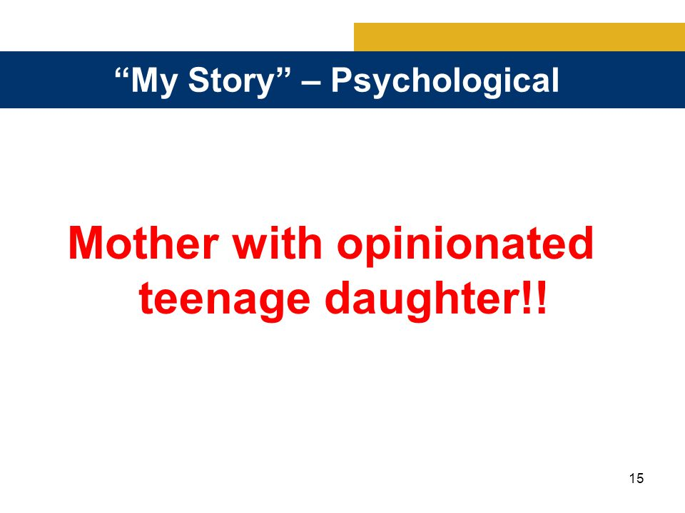 15 My Story – Psychological Mother with opinionated teenage daughter!!