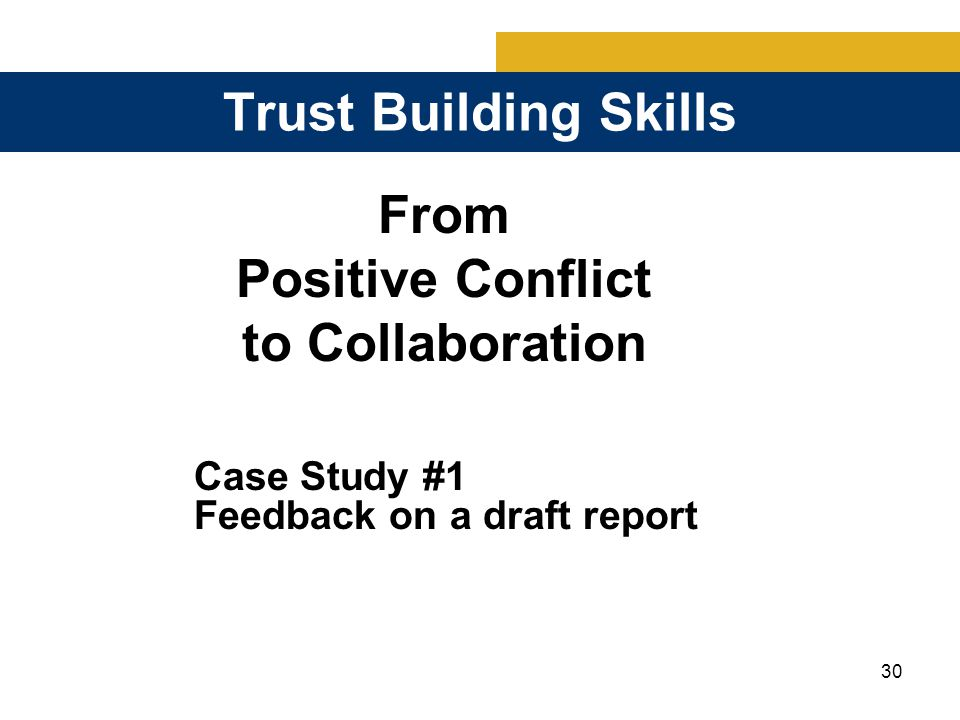 30 Trust Building Skills From Positive Conflict to Collaboration Case Study #1 Feedback on a draft report