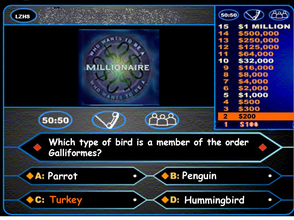 LZHS A number and a colon 2 $200 Parrot Penguin Hummingbird Turkey Which type of bird is a member of the order Galliformes