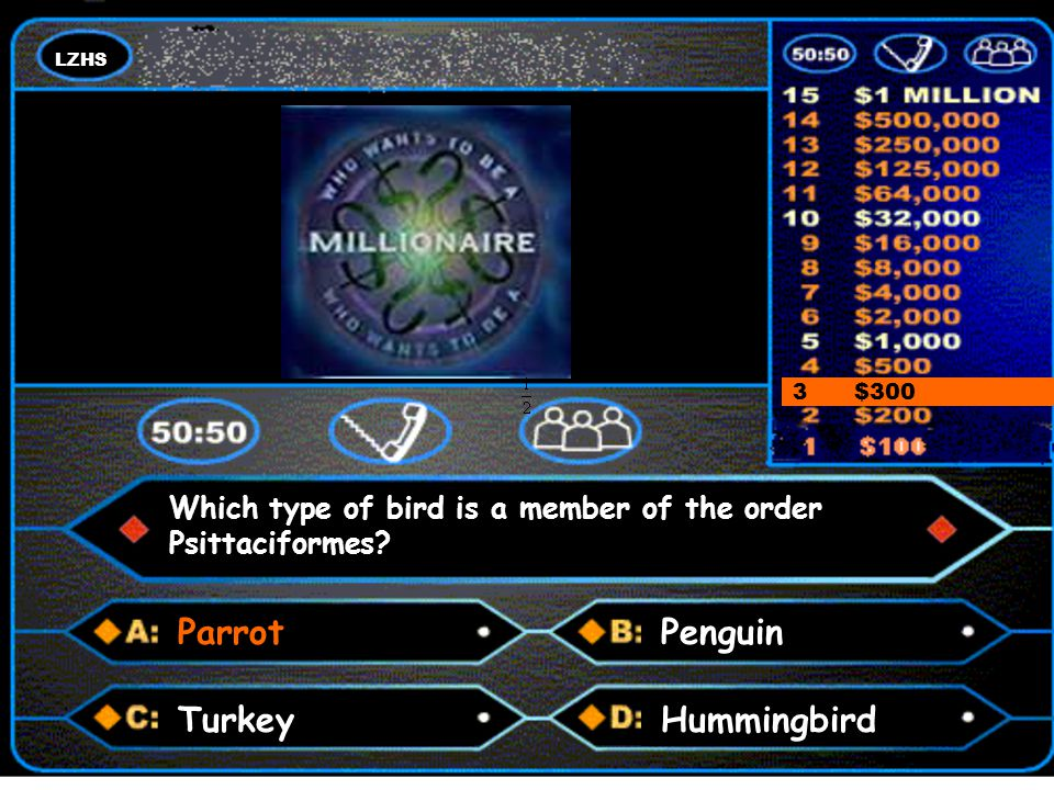 LZHS A number and a colon 3 $300 Answer Which type of bird is a member of the order Psittaciformes.