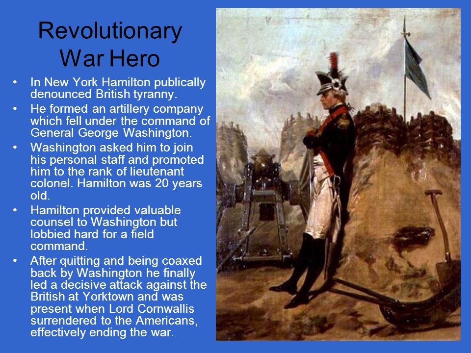Revolutionary War Hero In New York Hamilton publically denounced British tyranny.