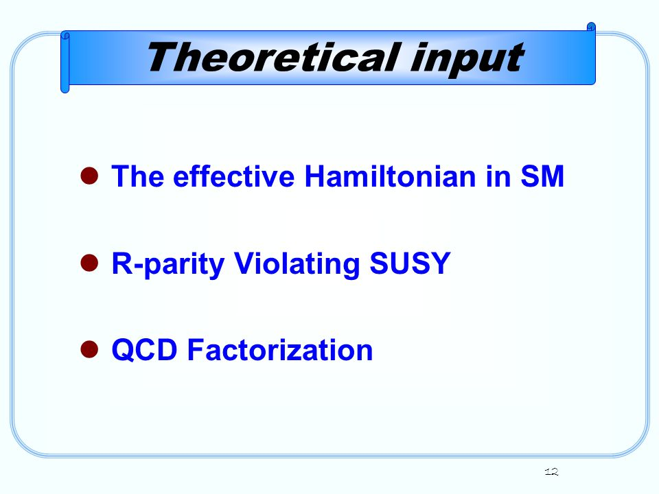 12 Theoretical input The effective Hamiltonian in SM R-parity Violating SUSY QCD Factorization
