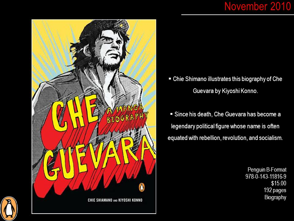 Penguin B-Format 978-0-143-11816-9 $15.00 192 pages Biography  Chie Shimano illustrates this biography of Che Guevara by Kiyoshi Konno.