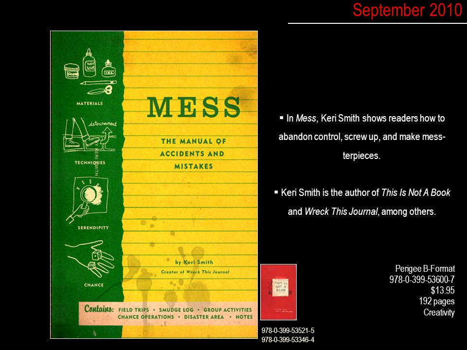  In Mess, Keri Smith shows readers how to abandon control, screw up, and make mess- terpieces.