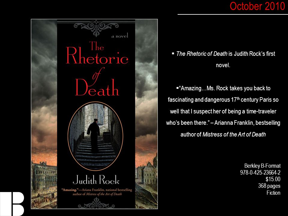 Berkley B-Format 978-0-425-23664-2 $15.00 368 pages Fiction  The Rhetoric of Death is Judith Rock's first novel.