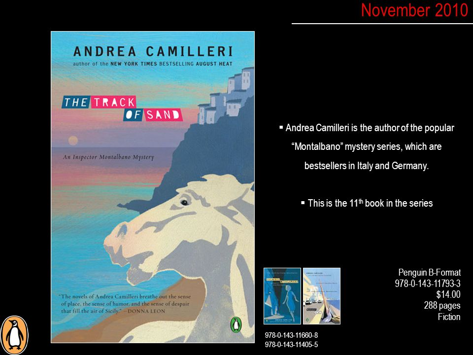 Penguin B-Format 978-0-143-11793-3 $14.00 288 pages Fiction  Andrea Camilleri is the author of the popular Montalbano mystery series, which are bestsellers in Italy and Germany.