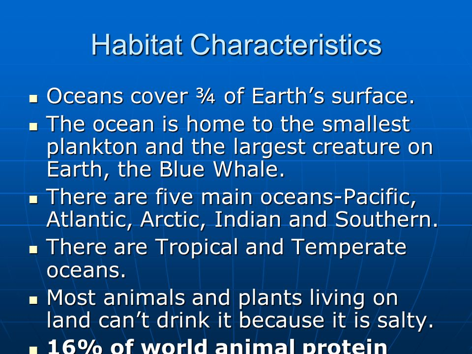 Habitat Characteristics Oceans cover ¾ of Earth's surface.