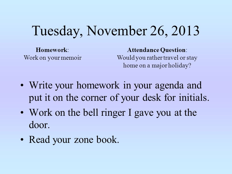 Tuesday, November 26, 2013 Write your homework in your agenda and put it on the corner of your desk for initials.