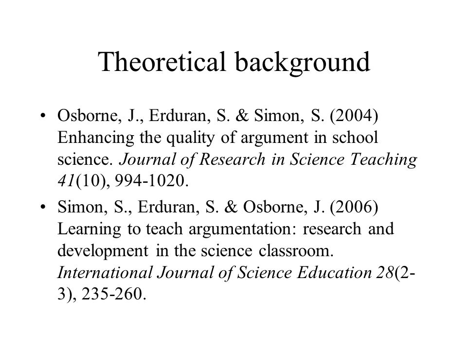 Theoretical background Osborne, J., Erduran, S. & Simon, S.