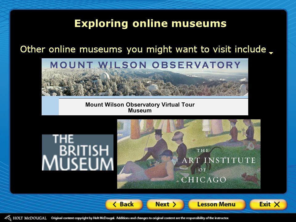 Other online museums you might want to visit include Exploring online museums