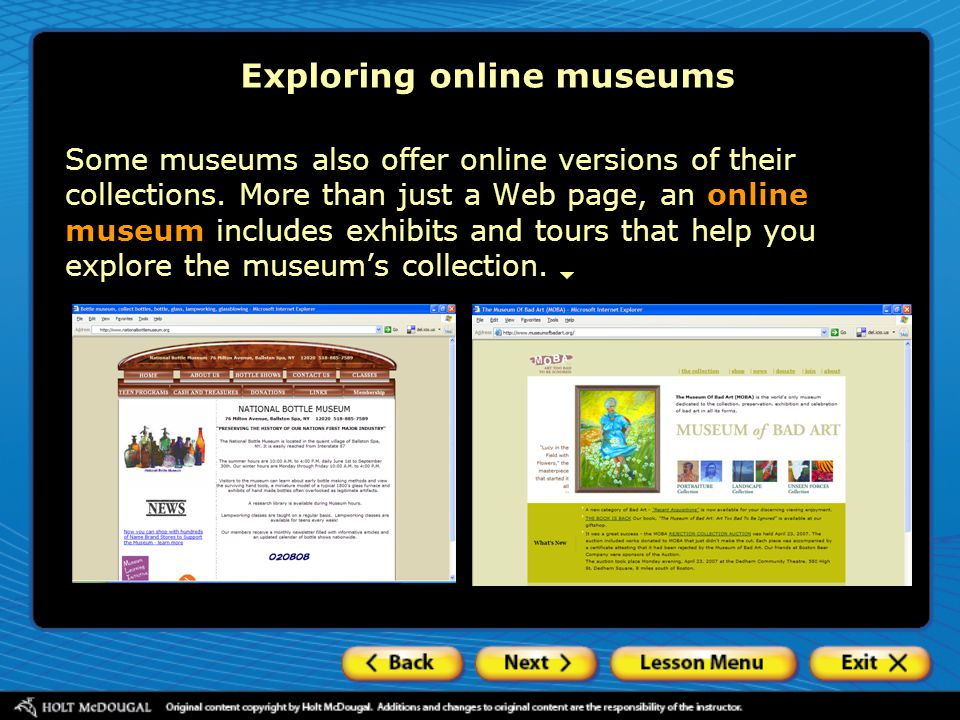 Some museums also offer online versions of their collections.