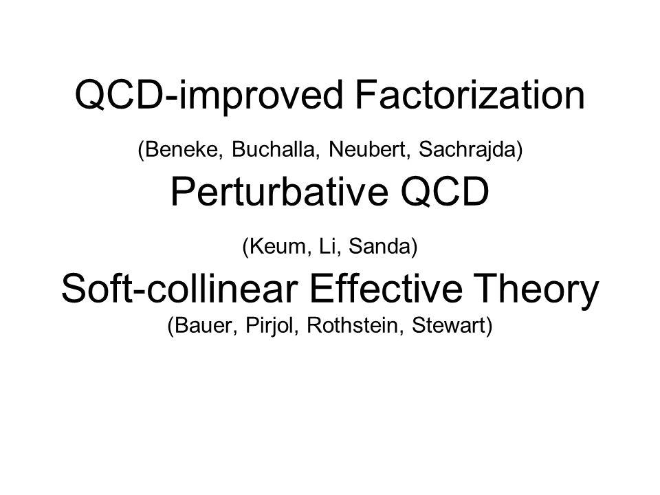 QCD-improved Factorization (Beneke, Buchalla, Neubert, Sachrajda) Perturbative QCD (Keum, Li, Sanda) Soft-collinear Effective Theory (Bauer, Pirjol, Rothstein, Stewart)