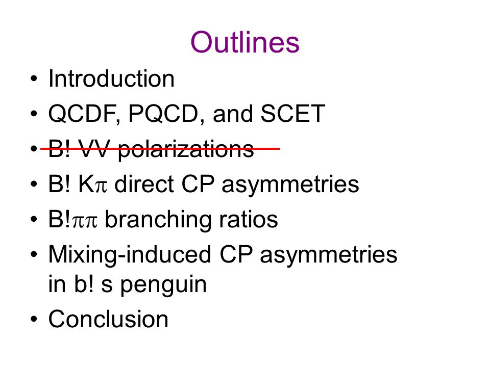 Outlines Introduction QCDF, PQCD, and SCET B. VV polarizations B.