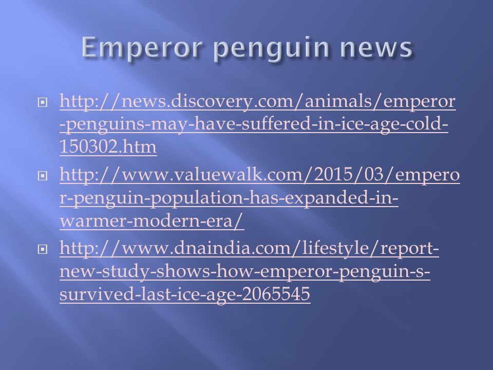  http://news.discovery.com/animals/emperor -penguins-may-have-suffered-in-ice-age-cold- 150302.htm http://news.discovery.com/animals/emperor -penguin