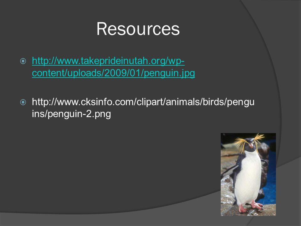 Resources  http://www.takeprideinutah.org/wp- content/uploads/2009/01/penguin.jpg http://www.takeprideinutah.org/wp- content/uploads/2009/01/penguin.jpg  http://www.cksinfo.com/clipart/animals/birds/pengu ins/penguin-2.png
