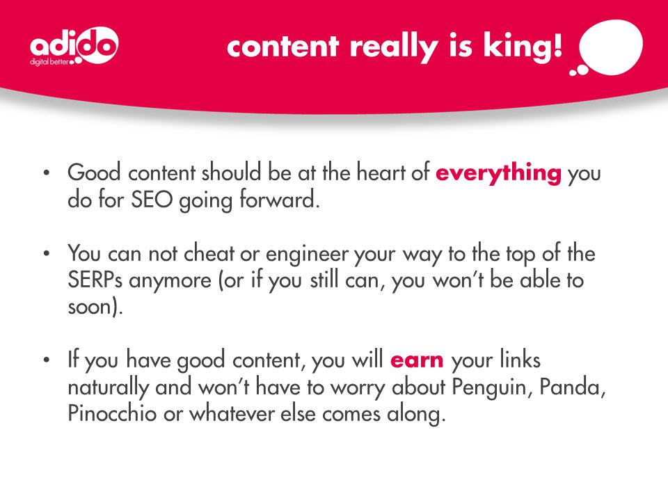 Good content should be at the heart of everything you do for SEO going forward.