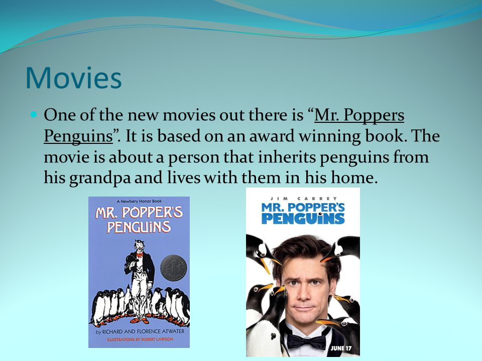 Movies One of the new movies out there is Mr. Poppers Penguins .