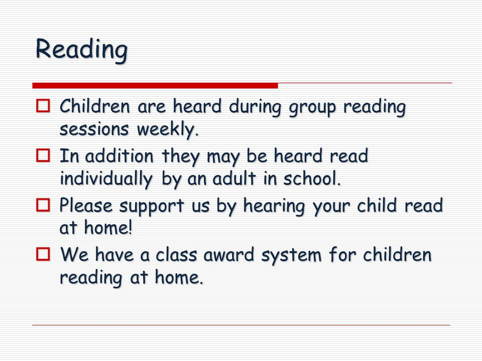 Reading  Children are heard during group reading sessions weekly.