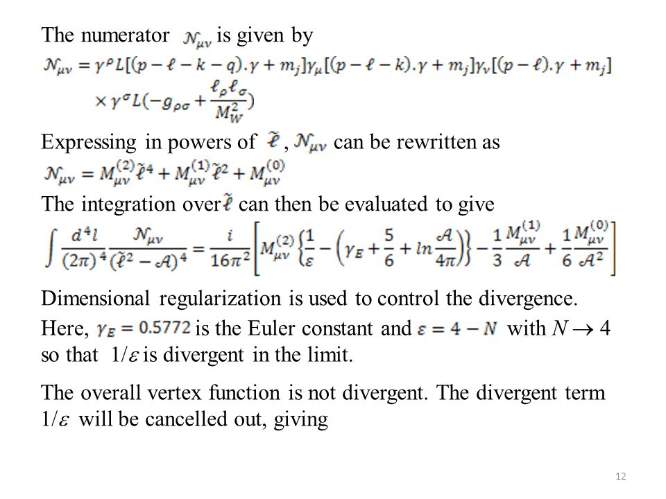 The numerator is given by Expressing in powers of, can be rewritten as The integration over can then be evaluated to give Dimensional regularization is used to control the divergence.