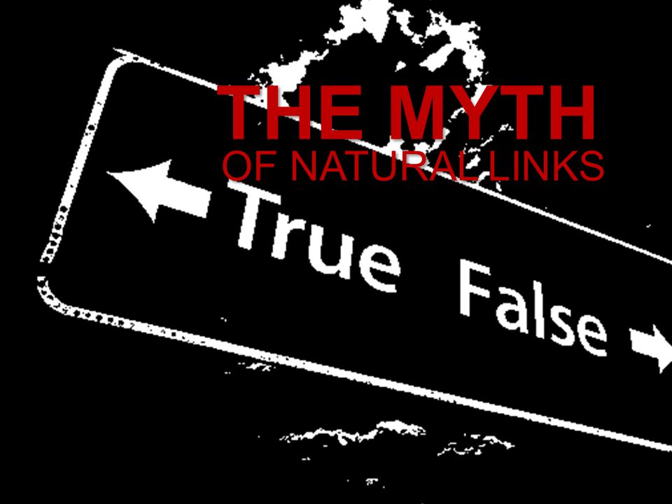 THE MYTH OF NATURAL LINKS