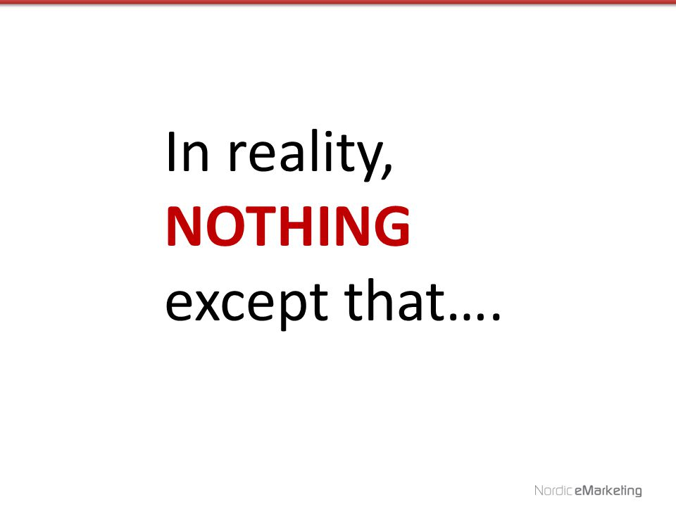 In reality, NOTHING except that….