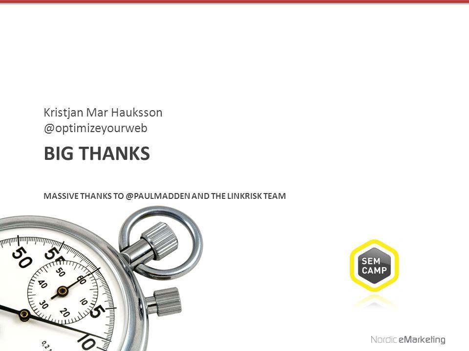 BIG THANKS MASSIVE THANKS TO @PAULMADDEN AND THE LINKRISK TEAM Kristjan Mar Hauksson @optimizeyourweb