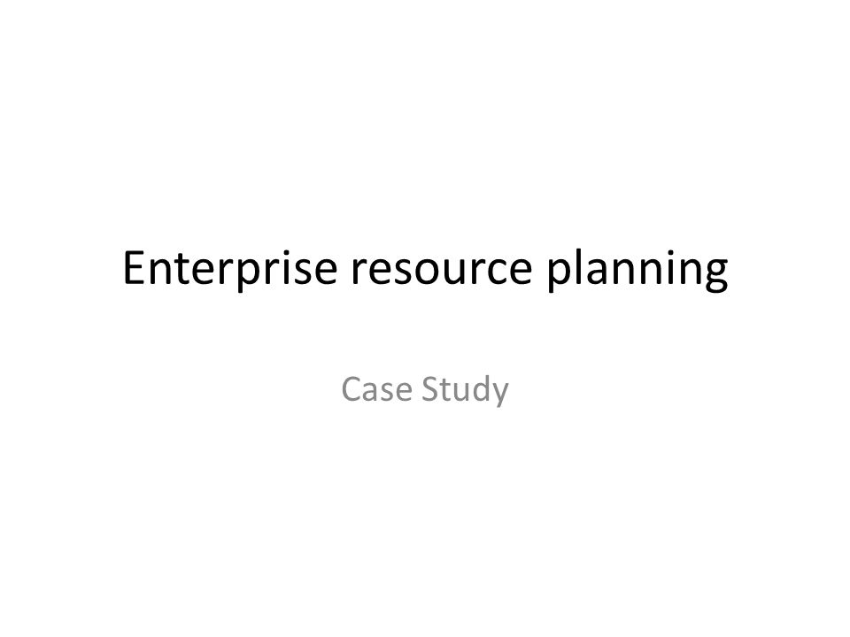 Enterprise resource planning Case Study