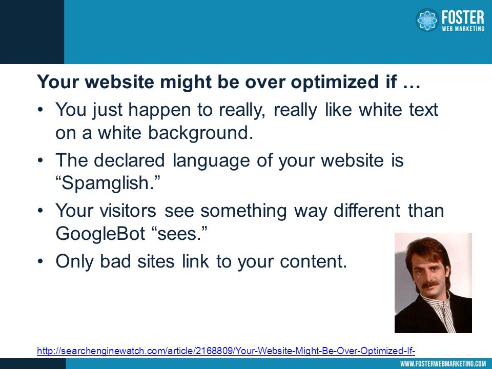 Your website might be over optimized if … You just happen to really, really like white text on a white background.