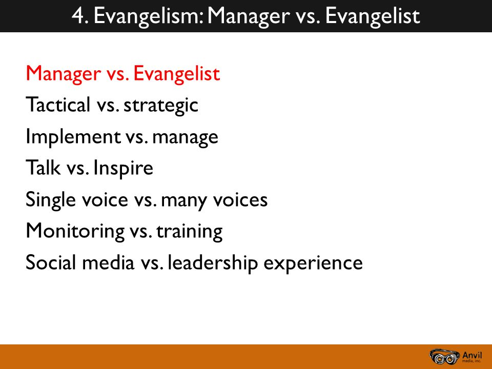 Manager vs.Evangelist Tactical vs. strategic Implement vs.