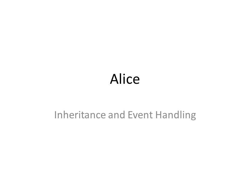 Alice Inheritance and Event Handling