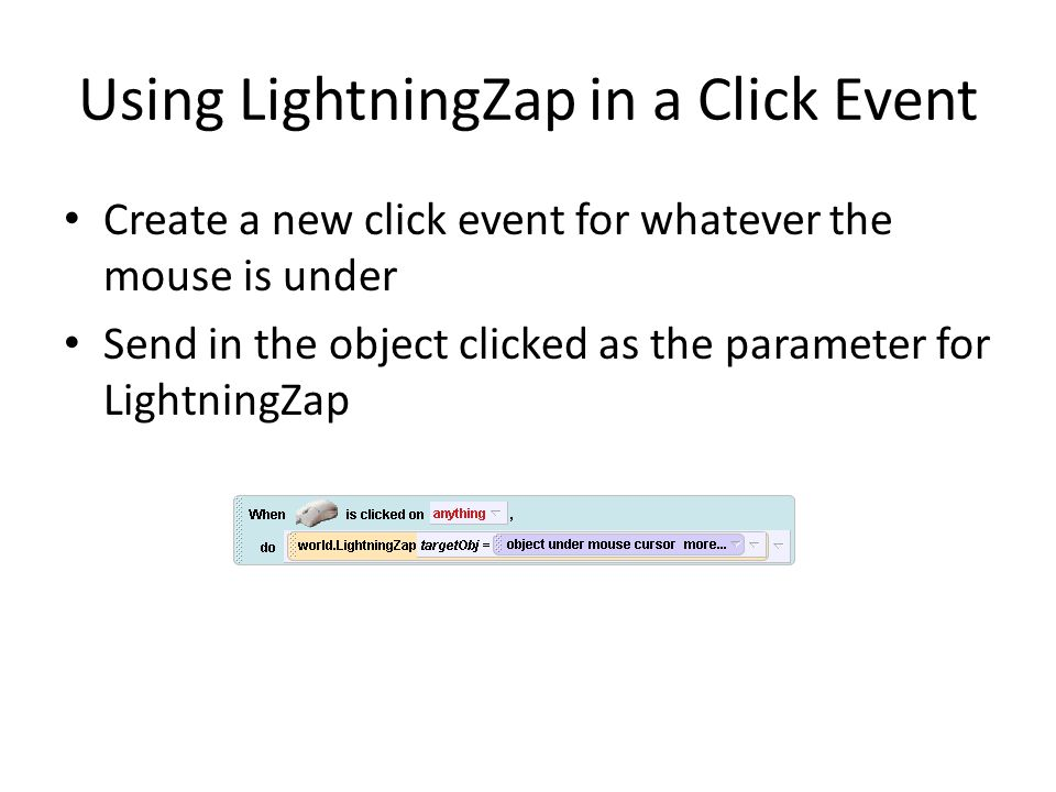 Using LightningZap in a Click Event Create a new click event for whatever the mouse is under Send in the object clicked as the parameter for Lightning