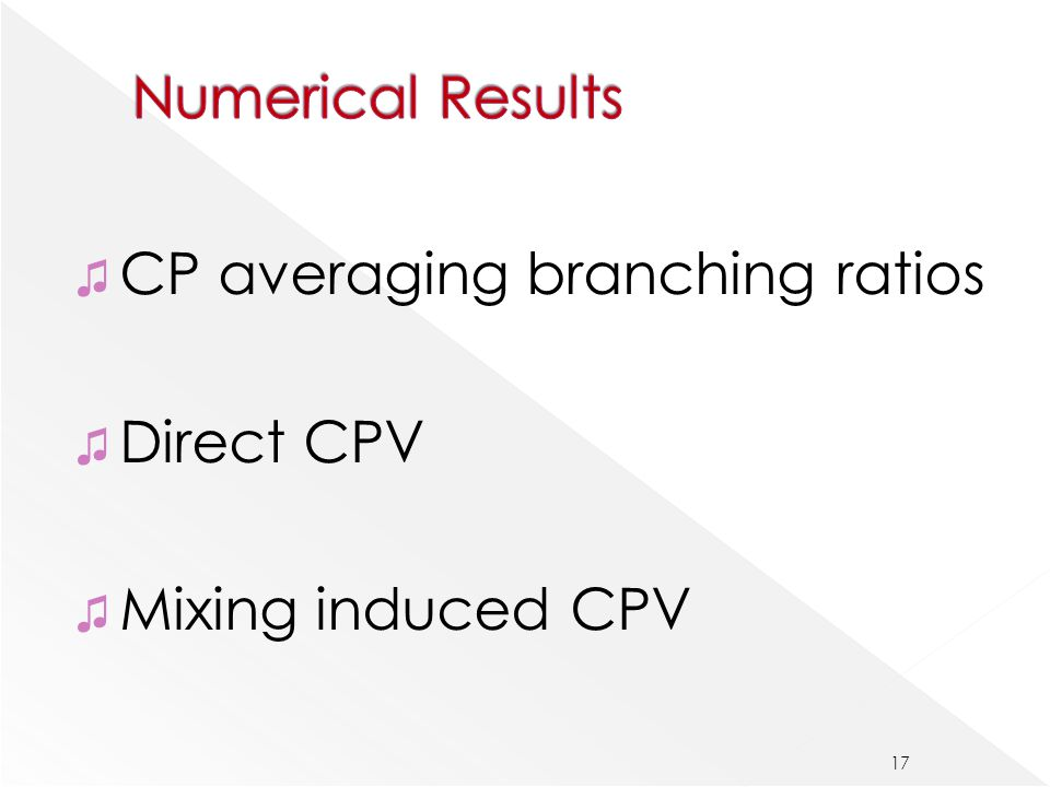 ♫ CP averaging branching ratios ♫ Direct CPV ♫ Mixing induced CPV 17