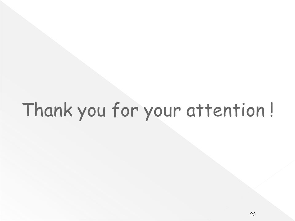 Thank you for your attention ! 25