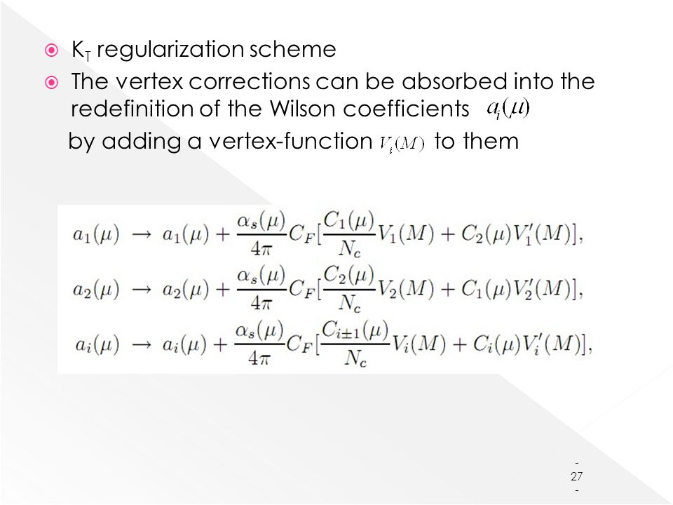  K T regularization scheme  The vertex corrections can be absorbed into the redefinition of the Wilson coefficients by adding a vertex-function to them - 27 -