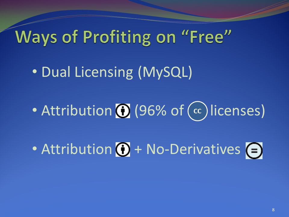 Dual Licensing (MySQL) Attribution (96% of licenses) Attribution + No-Derivatives CC 8