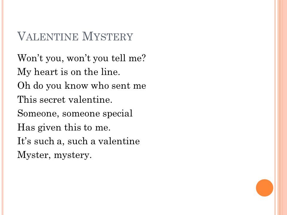 V ALENTINE M YSTERY Won't you, won't you tell me. My heart is on the line.