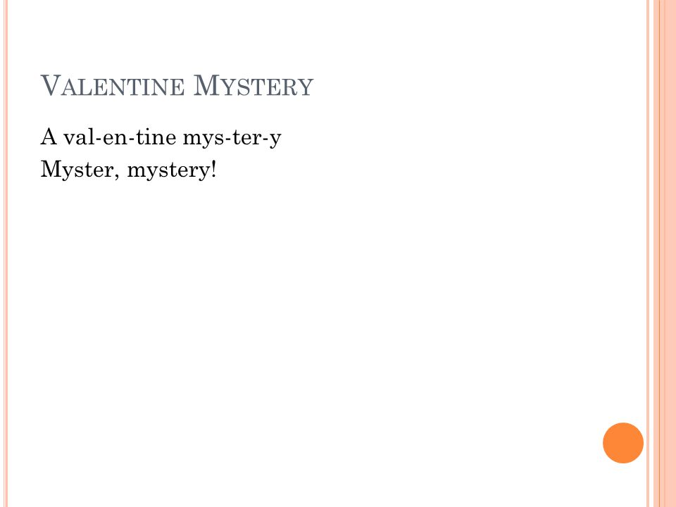 V ALENTINE M YSTERY A val-en-tine mys-ter-y Myster, mystery!
