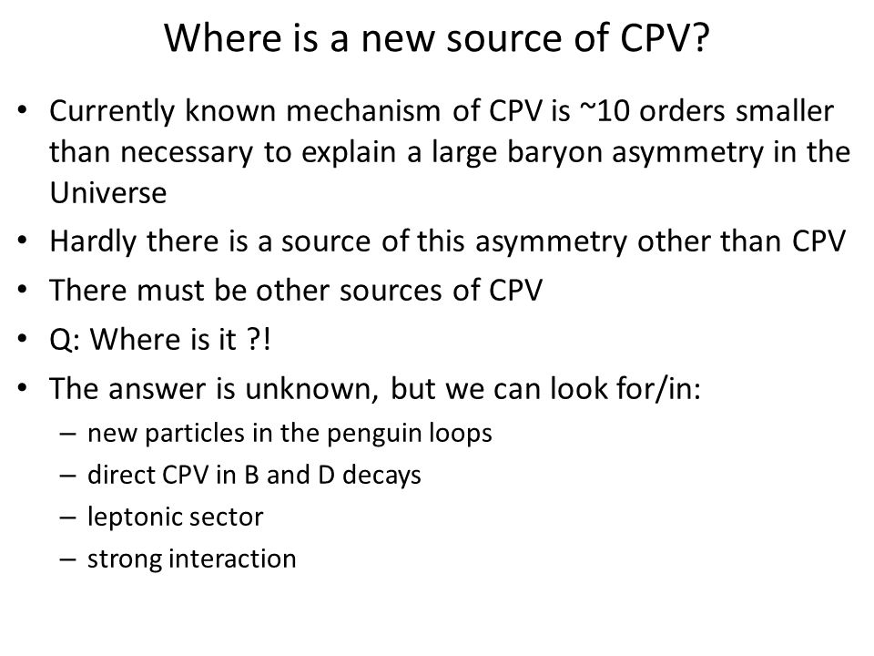 Where is a new source of CPV? Currently known mechanism of CPV is ~10 orders smaller than necessary to explain a large baryon asymmetry in the Univers