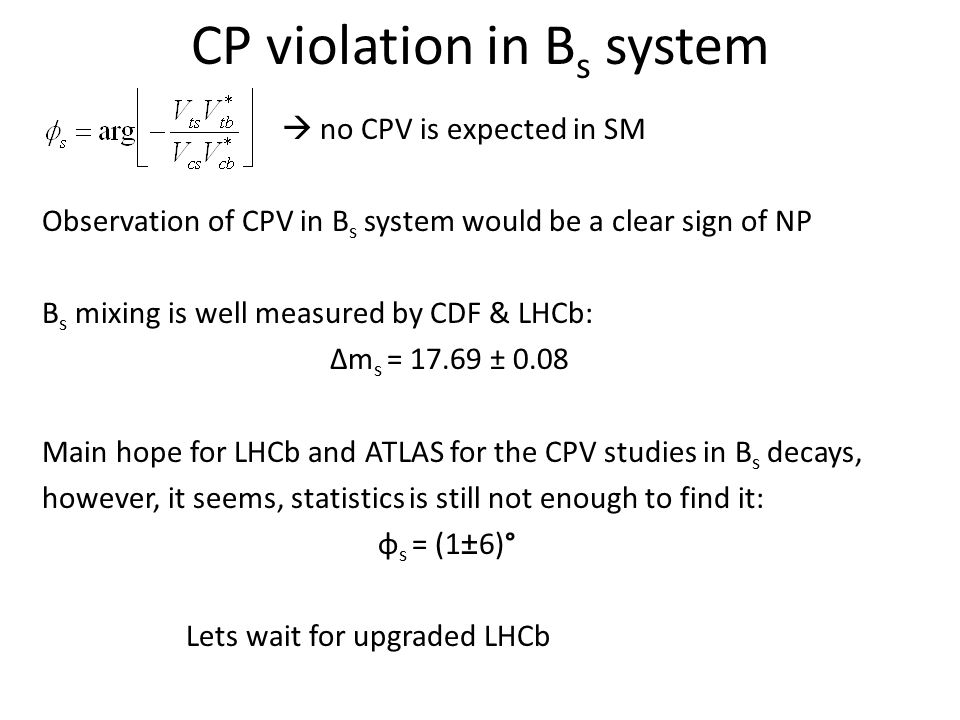 CP violation in B s system  no CPV is expected in SM Observation of CPV in B s system would be a clear sign of NP B s mixing is well measured by CDF